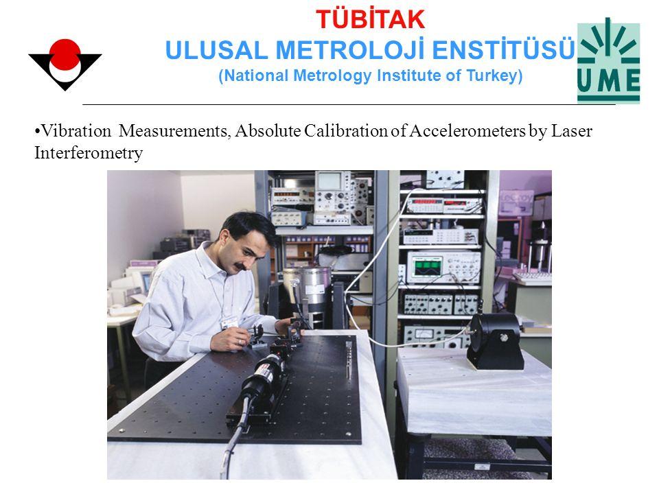 TÜBİTAK ULUSAL METROLOJİ ENSTİTÜSÜ (National Metrology Institute of Turkey) Vibration Measurements, Absolute Calibration of Accelerometers by Laser In