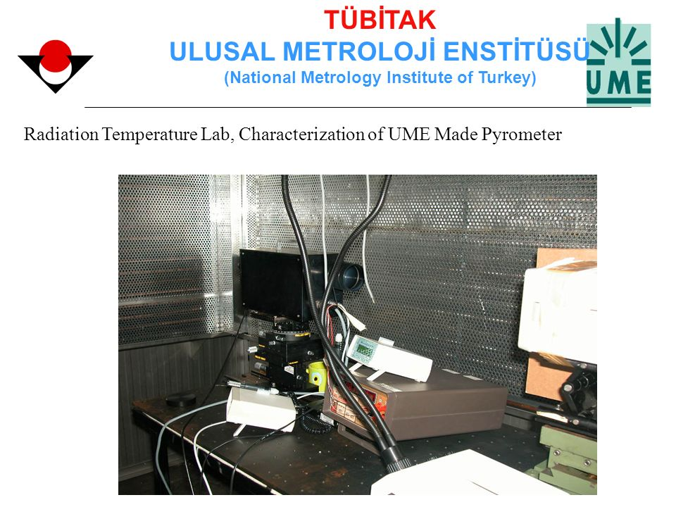 TÜBİTAK ULUSAL METROLOJİ ENSTİTÜSÜ (National Metrology Institute of Turkey) Radiation Temperature Lab, Characterization of UME Made Pyrometer