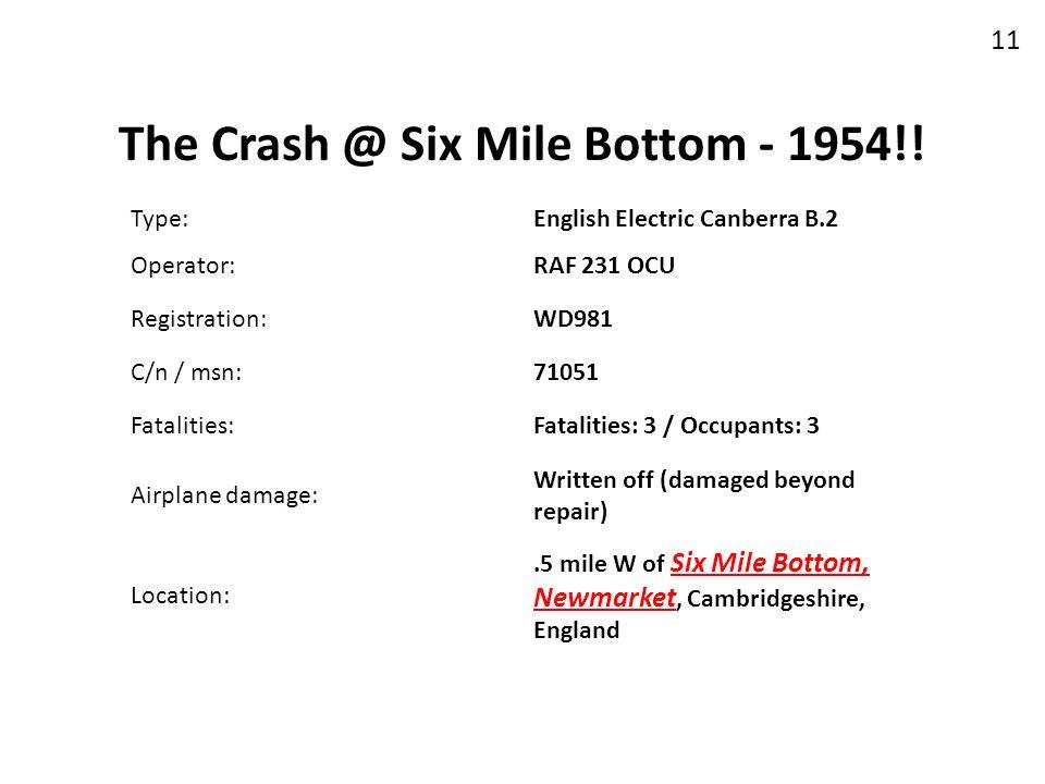 The Crash @ Six Mile Bottom - 1954!! 11 Type:English Electric Canberra B.2 Operator:RAF 231 OCU Registration:WD981 C/n / msn:71051 Fatalities:Fataliti