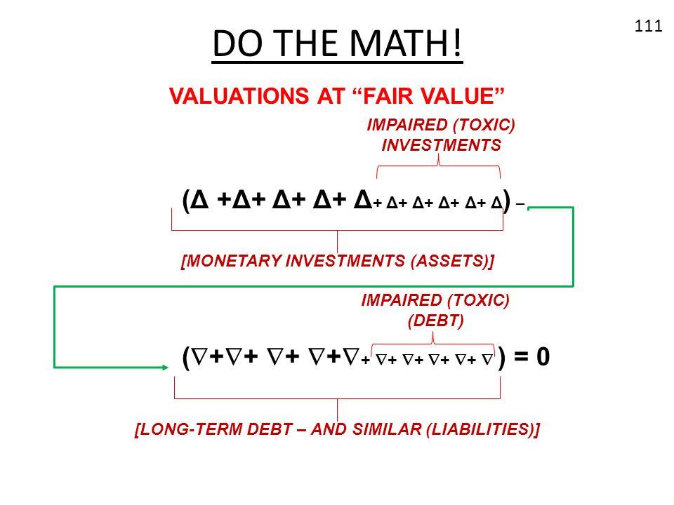 DO THE MATH! 111 (Δ +Δ+ Δ+ Δ+ Δ + Δ+ Δ+ Δ+ Δ+ Δ ) – ( + + + + + + + + + ) = 0 VALUATIONS AT FAIR VALUE [MONETARY INVESTMENTS (ASSETS)] [LONG-TERM DEBT