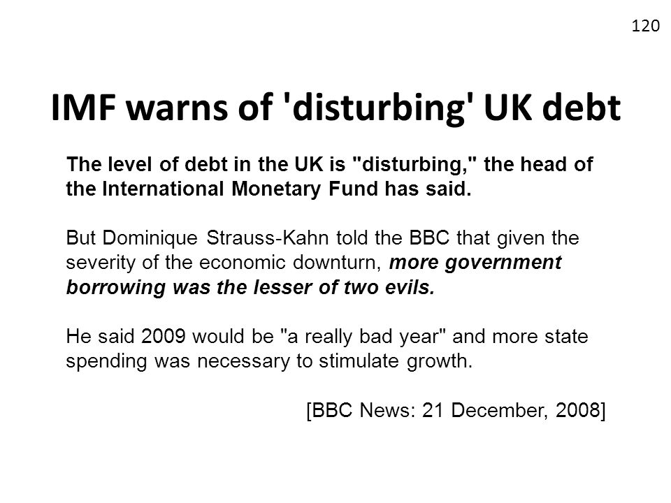 IMF warns of 'disturbing' UK debt 120 The level of debt in the UK is