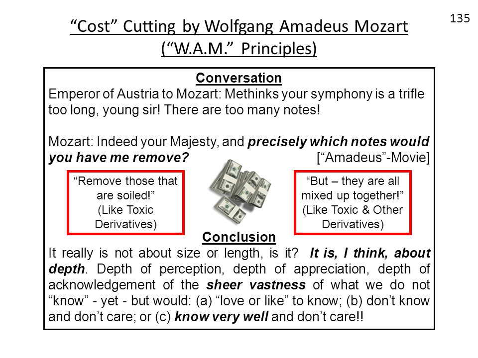 Cost Cutting by Wolfgang Amadeus Mozart (W.A.M. Principles) Conversation Emperor of Austria to Mozart: Methinks your symphony is a trifle too long, yo
