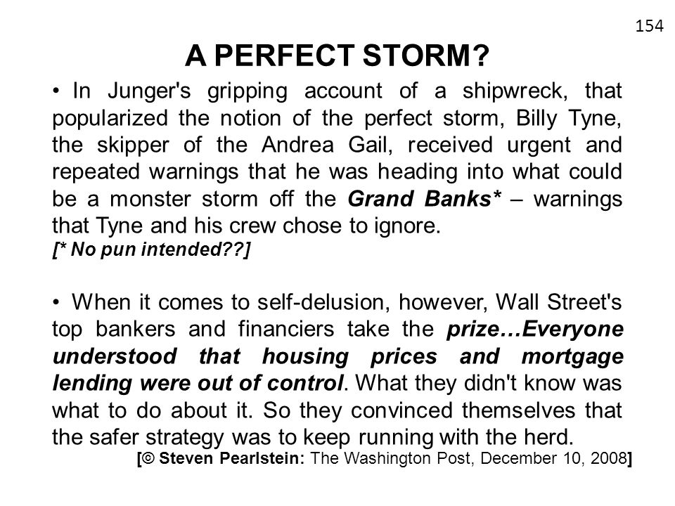 A PERFECT STORM? In Junger's gripping account of a shipwreck, that popularized the notion of the perfect storm, Billy Tyne, the skipper of the Andrea