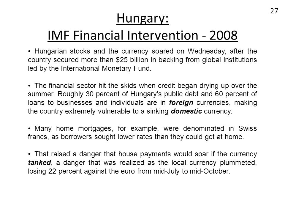 Hungary: IMF Financial Intervention - 2008 27 Hungarian stocks and the currency soared on Wednesday, after the country secured more than $25 billion i