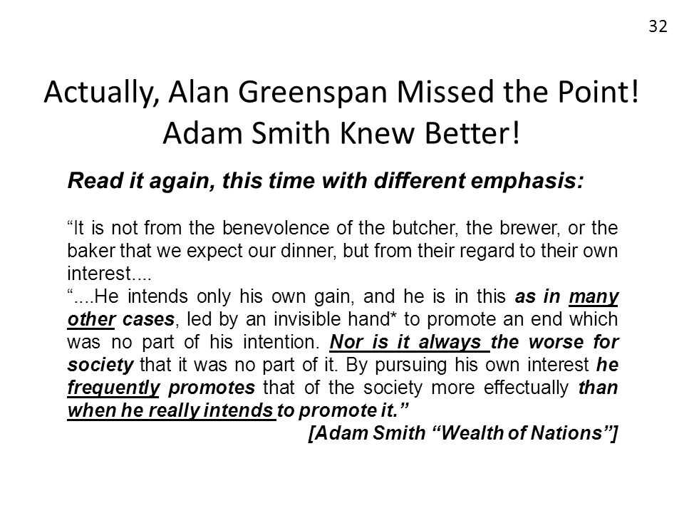 Actually, Alan Greenspan Missed the Point! Adam Smith Knew Better! Read it again, this time with different emphasis: It is not from the benevolence of