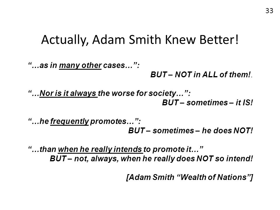 Actually, Adam Smith Knew Better! …as in many other cases…: BUT – NOT in ALL of them!. …Nor is it always the worse for society…: BUT – sometimes – it
