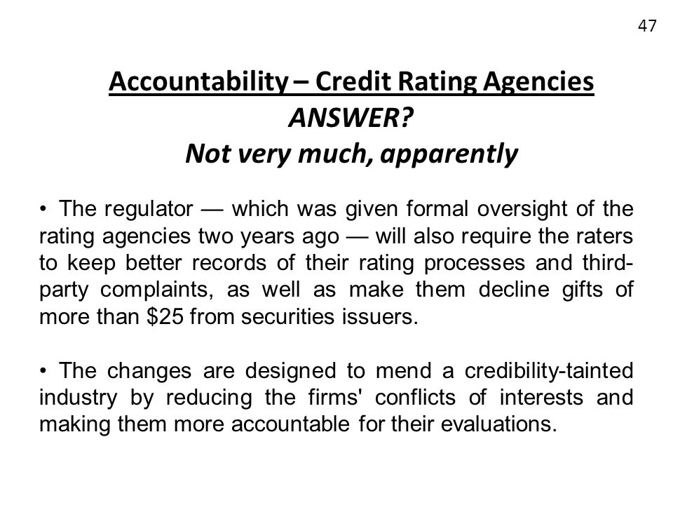 Accountability – Credit Rating Agencies ANSWER? Not very much, apparently The regulator which was given formal oversight of the rating agencies two ye