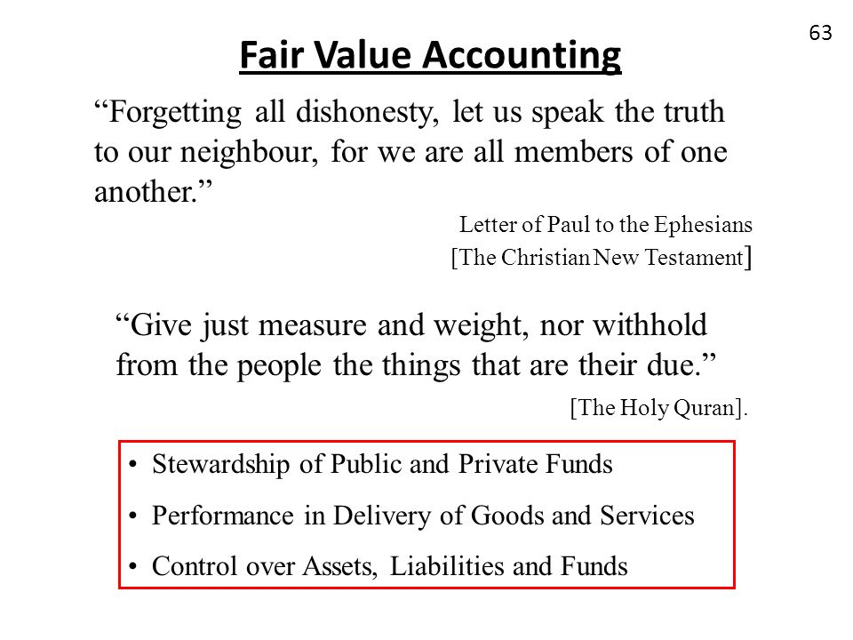 Fair Value Accounting Forgetting all dishonesty, let us speak the truth to our neighbour, for we are all members of one another. Letter of Paul to the