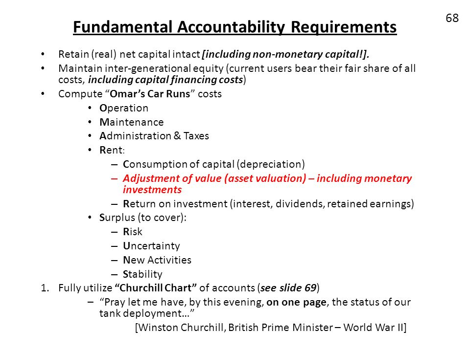 Fundamental Accountability Requirements Retain (real) net capital intact [including non-monetary capital!]. Maintain inter-generational equity (curren