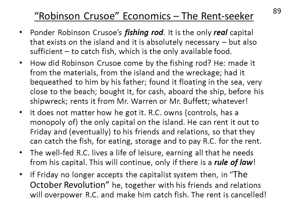 Robinson Crusoe Economics – The Rent-seeker Ponder Robinson Crusoes fishing rod. It is the only real capital that exists on the island and it is absol