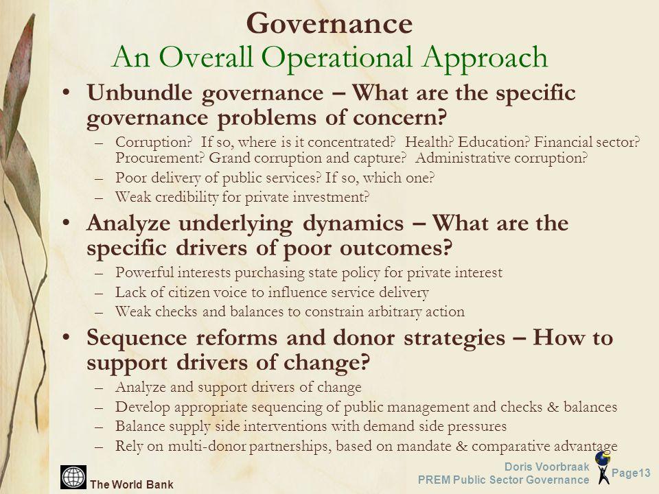 The World Bank Page13 Doris Voorbraak PREM Public Sector Governance Unbundle governance – What are the specific governance problems of concern.