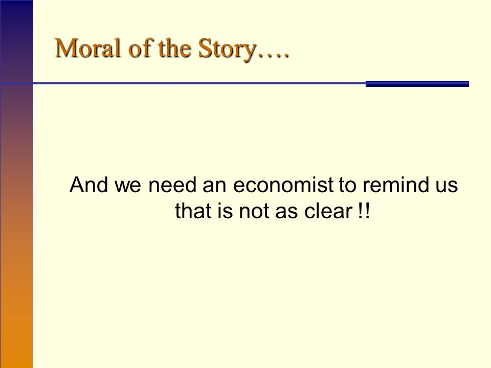 Moral of the Story…. And we need an economist to remind us that is not as clear !!