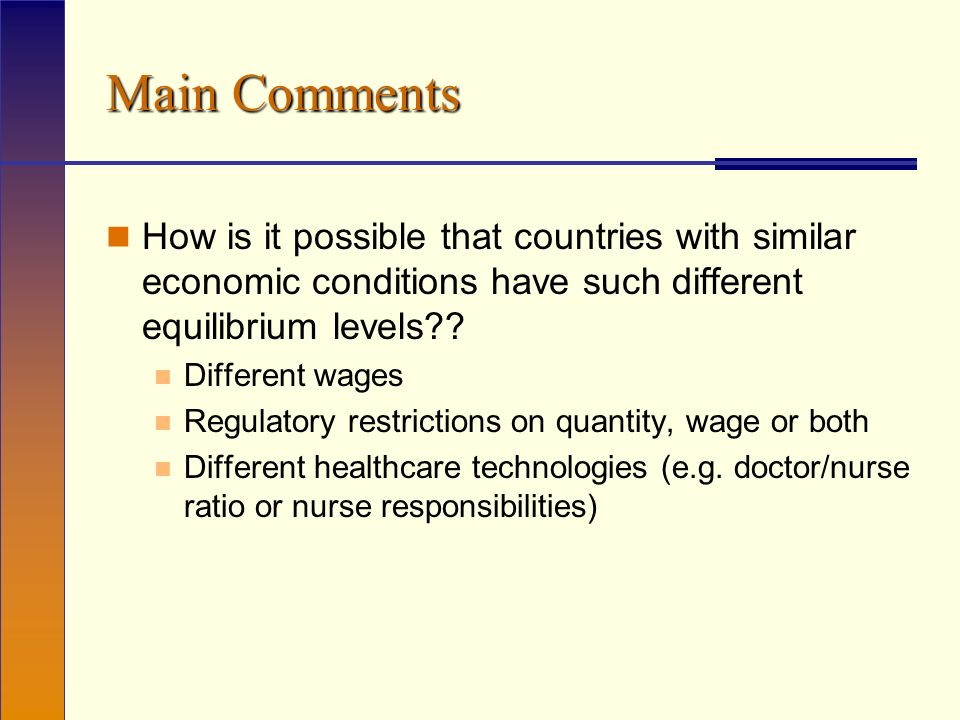 Main Comments How is it possible that countries with similar economic conditions have such different equilibrium levels .