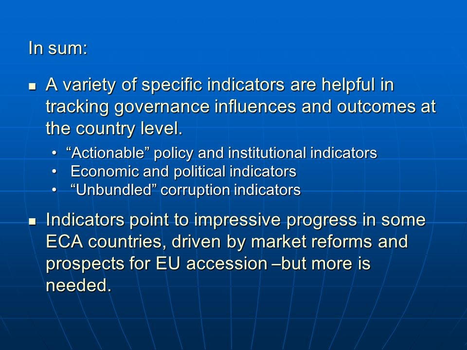 In sum: A variety of specific indicators are helpful in tracking governance influences and outcomes at the country level.