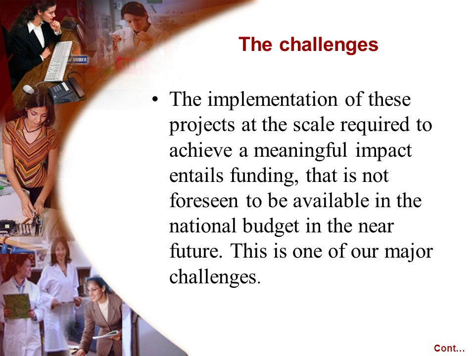 The implementation of these projects at the scale required to achieve a meaningful impact entails funding, that is not foreseen to be available in the