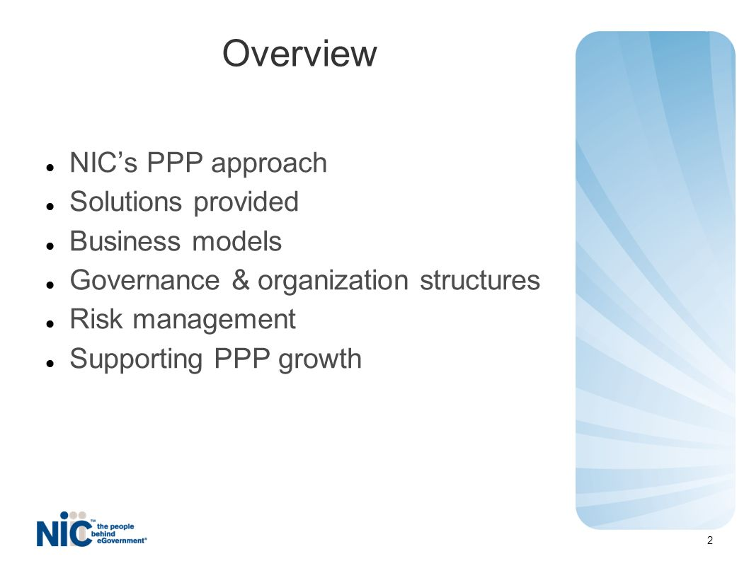 Overview NICs PPP approach Solutions provided Business models Governance & organization structures Risk management Supporting PPP growth 2