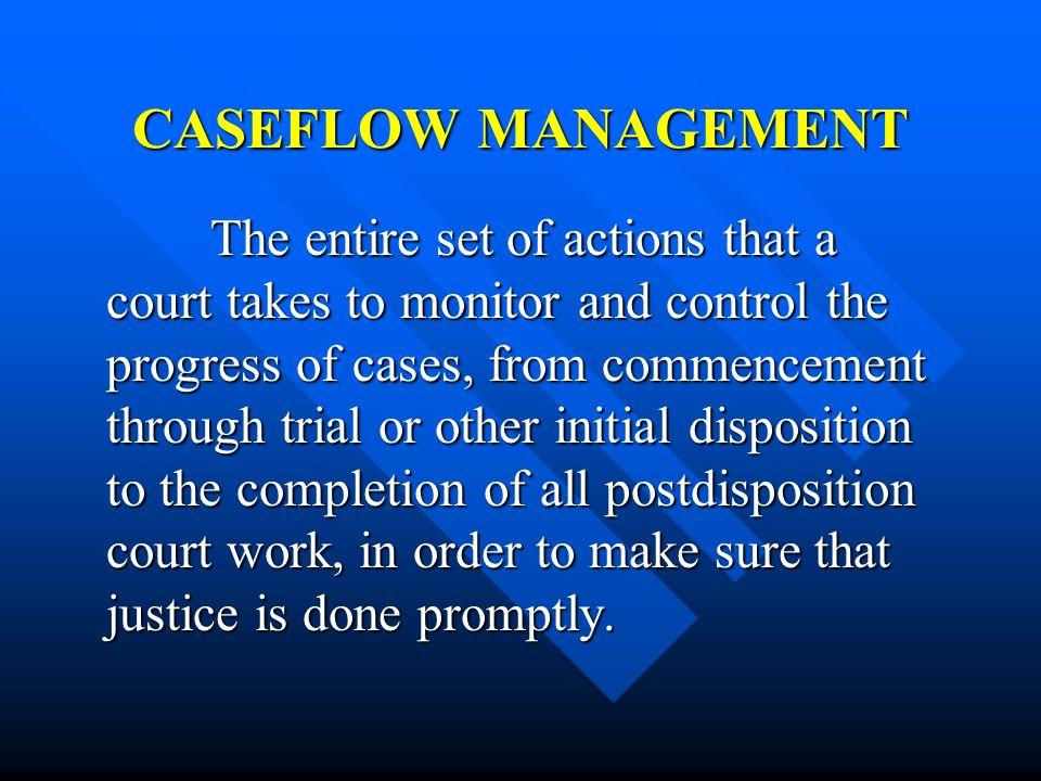 CONCLUSION: CASEFLOW MANAGEMENT IMPROVEMENT AND THE CHALLENGE OF CHANGE