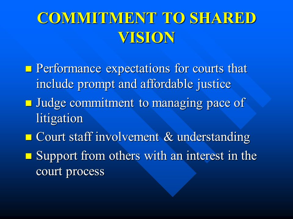COMMITMENT TO SHARED VISION Performance expectations for courts that include prompt and affordable justice Performance expectations for courts that in