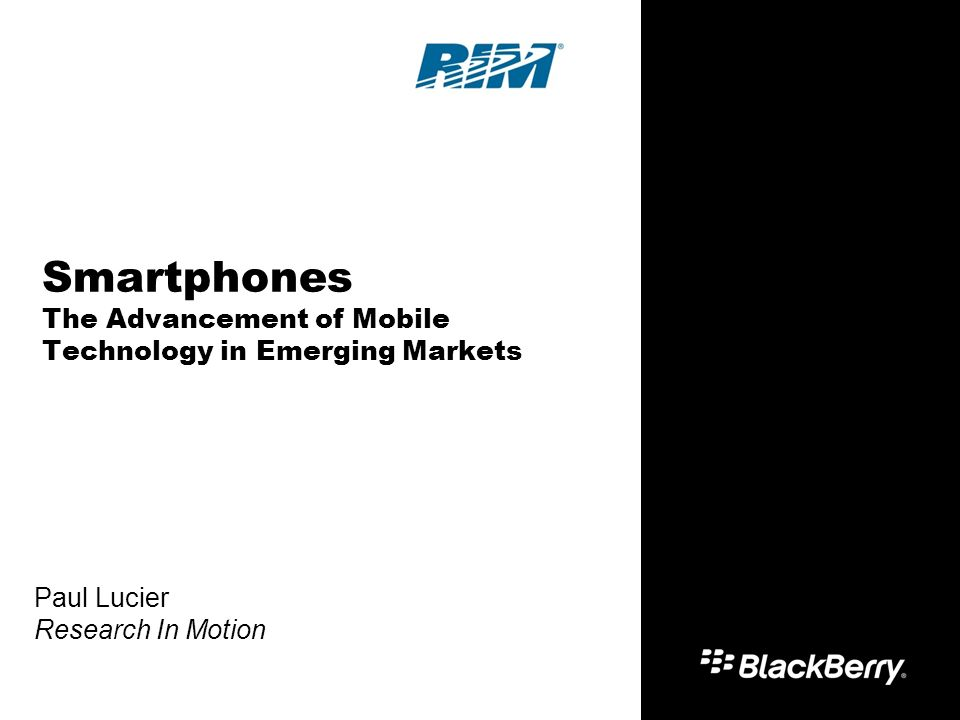 Smartphones The Advancement of Mobile Technology in Emerging Markets Paul Lucier Research In Motion