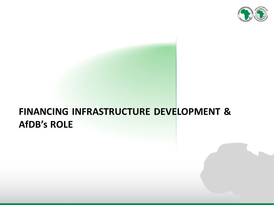 FINANCING INFRASTRUCTURE DEVELOPMENT & AfDBs ROLE