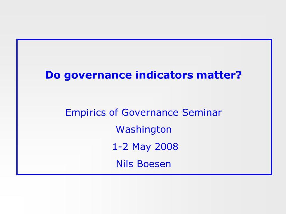 Do governance indicators matter? Empirics of Governance Seminar Washington 1-2 May 2008 Nils Boesen
