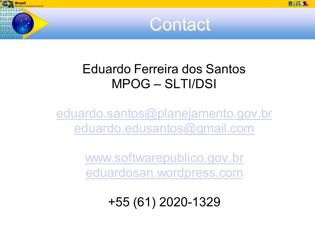 Contact Eduardo Ferreira dos Santos MPOG – SLTI/DSI eduardo.santos@planejamento.gov.br eduardo.edusantos@gmail.com www.softwarepublico.gov.br eduardosan.wordpress.com +55 (61) 2020-1329