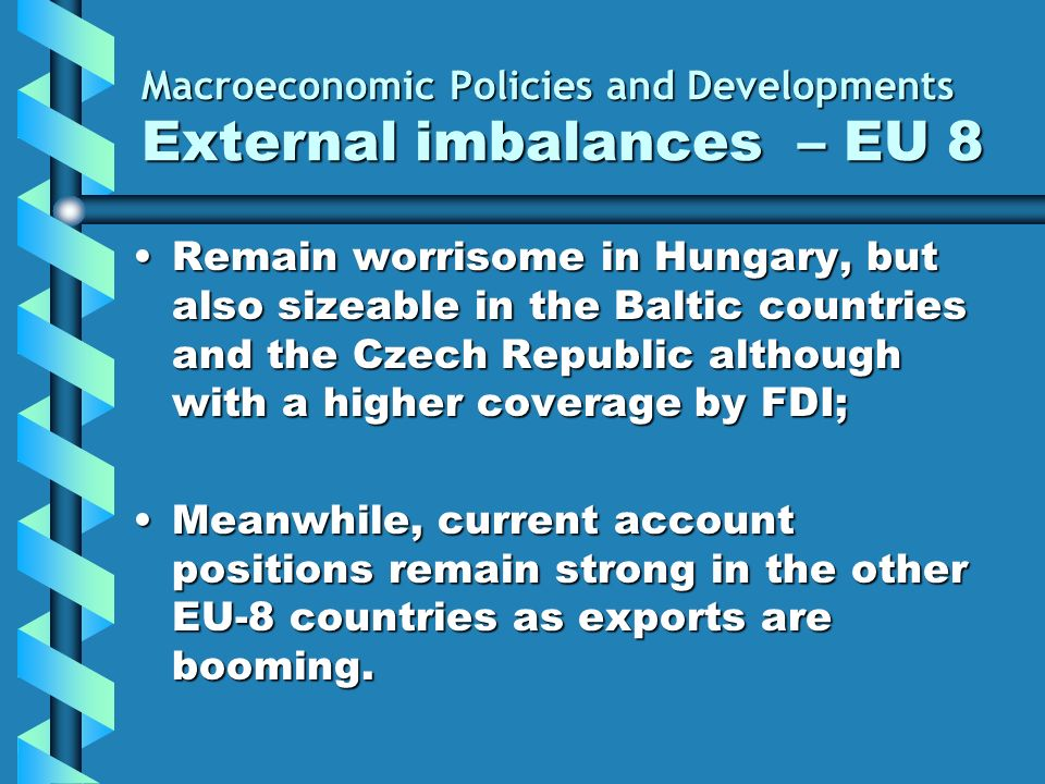 Macroeconomic Policies and Developments External imbalances – EU 8 Remain worrisome in Hungary, but also sizeable in the Baltic countries and the Czec