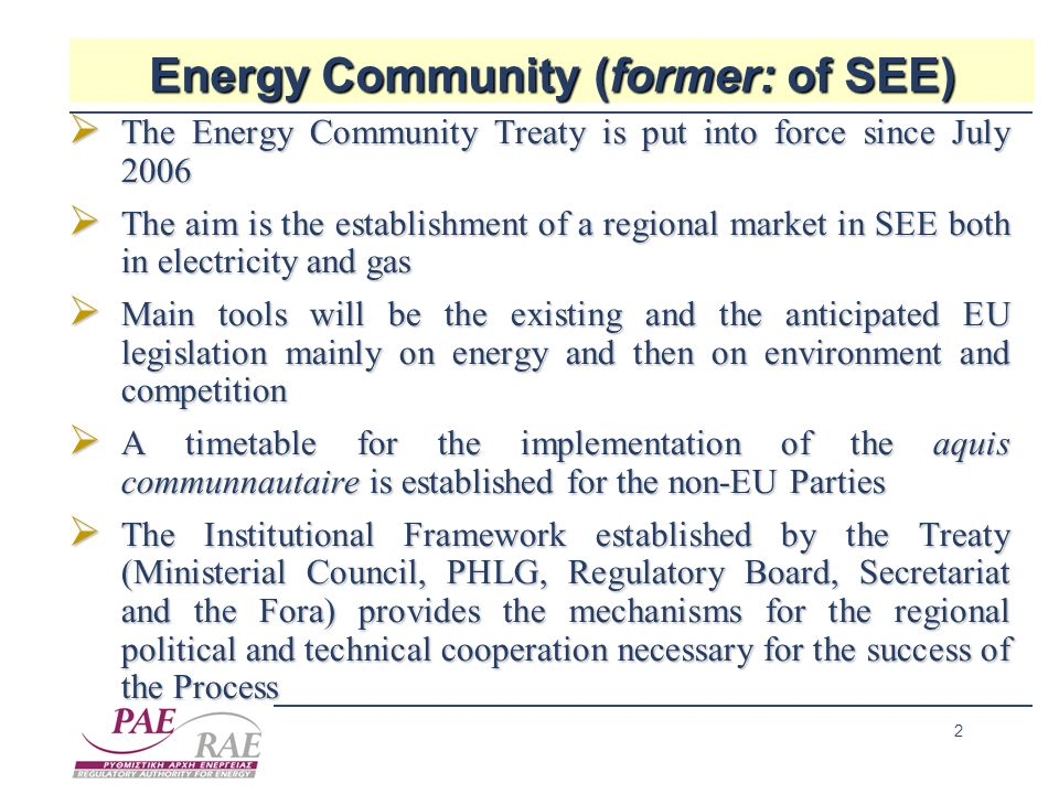 2 Energy Community (former: of SEE) The Energy Community Treaty is put into force since July 2006 The Energy Community Treaty is put into force since
