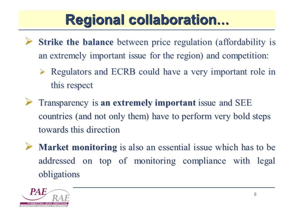 8 Regional collaboration … Strike the balance between price regulation (affordability is an extremely important issue for the region) and competition: Strike the balance between price regulation (affordability is an extremely important issue for the region) and competition: Regulators and ECRB could have a very important role in this respect Regulators and ECRB could have a very important role in this respect Transparency is an extremely important issue and SEE countries (and not only them) have to perform very bold steps towards this direction Transparency is an extremely important issue and SEE countries (and not only them) have to perform very bold steps towards this direction Market monitoring is also an essential issue which has to be addressed on top of monitoring compliance with legal obligations Market monitoring is also an essential issue which has to be addressed on top of monitoring compliance with legal obligations