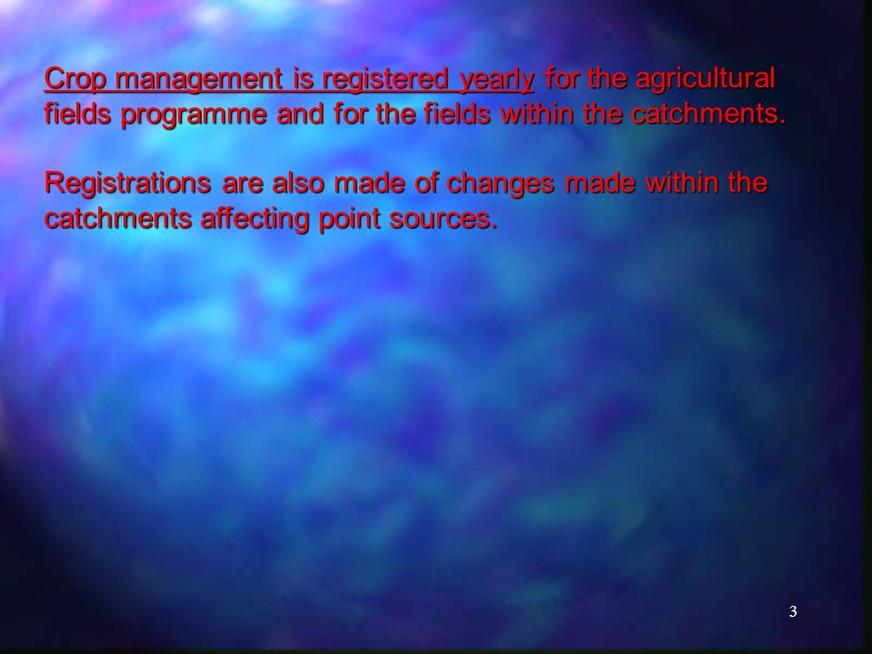 3 Crop management is registered yearly for the agricultural fields programme and for the fields within the catchments.