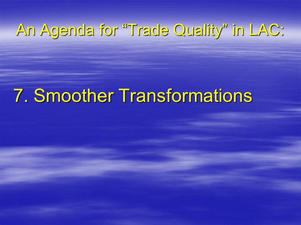 An Agenda for Trade Quality in LAC: 7. Smoother Transformations