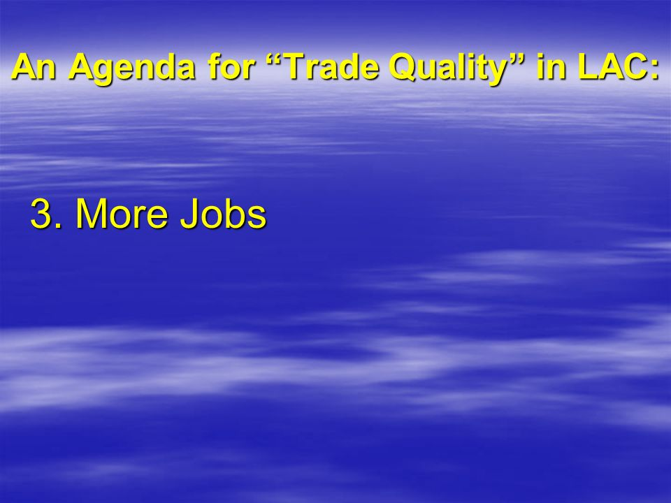 An Agenda for Trade Quality in LAC: 3. More Jobs