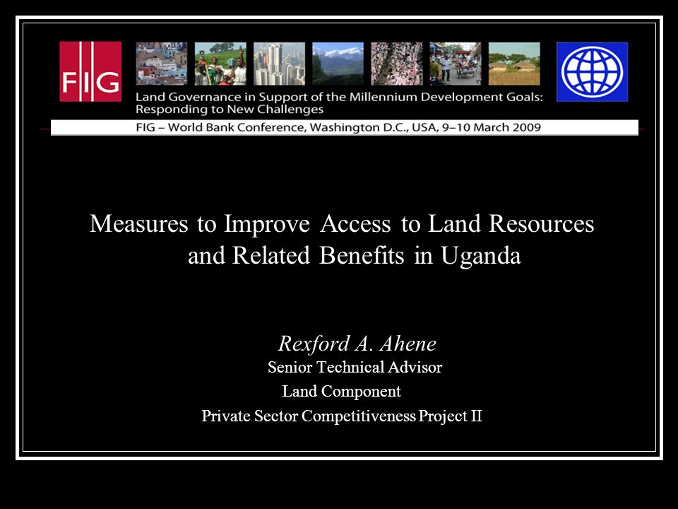 Measures to Improve Access to Land Resources and Related Benefits in Uganda Rexford A.