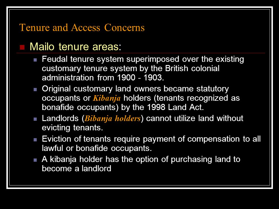 Tenure and Access Concerns Mailo tenure areas: Feudal tenure system superimposed over the existing customary tenure system by the British colonial administration from