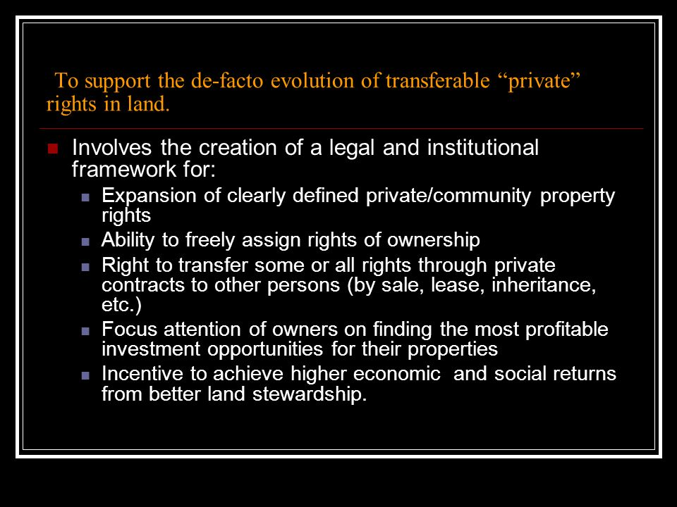 To support the de-facto evolution of transferable private rights in land. Involves the creation of a legal and institutional framework for: Expansion