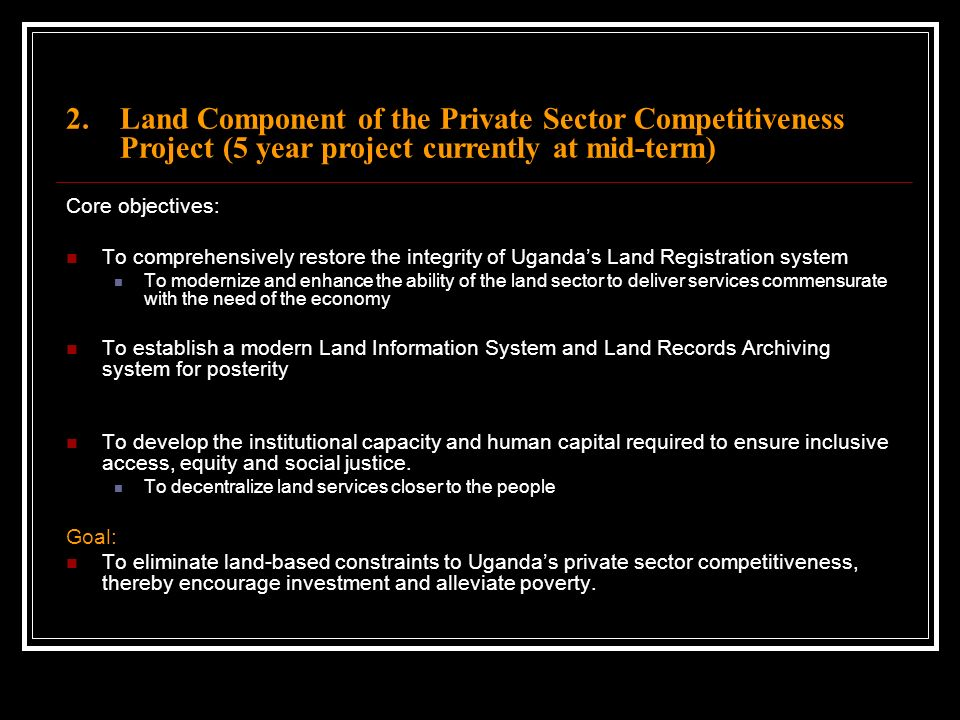 2. Land Component of the Private Sector Competitiveness Project (5 year project currently at mid-term) Core objectives: To comprehensively restore the