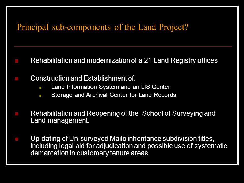 Principal sub-components of the Land Project? Rehabilitation and modernization of a 21 Land Registry offices Construction and Establishment of: Land I