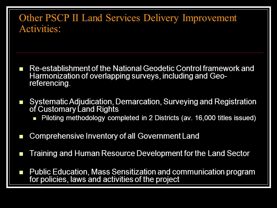 Other PSCP II Land Services Delivery Improvement Activities : Re-establishment of the National Geodetic Control framework and Harmonization of overlapping surveys, including and Geo- referencing.