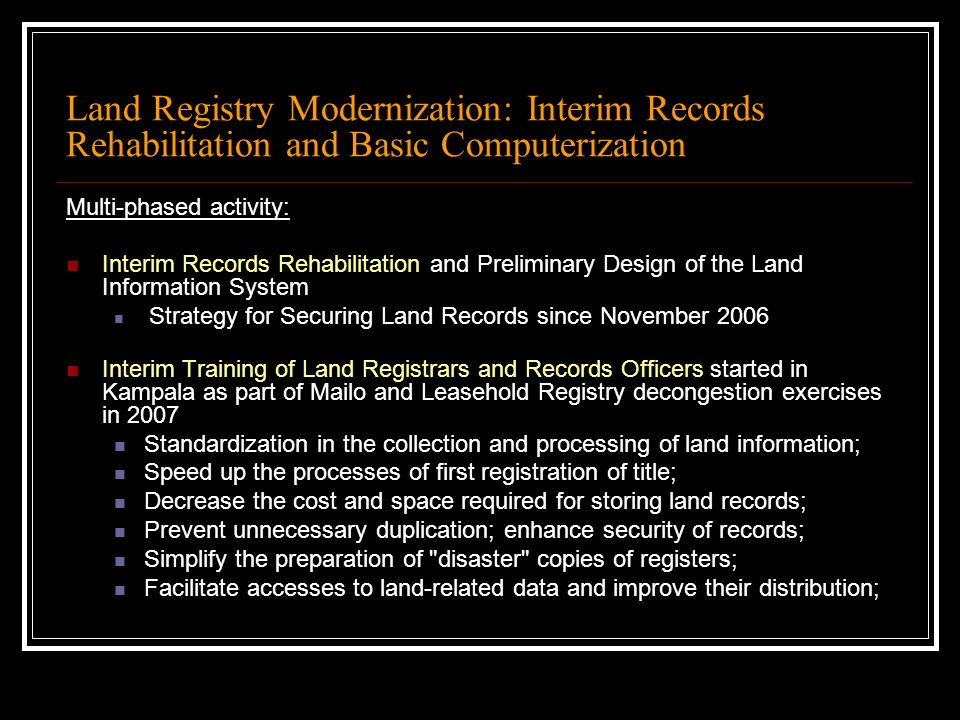 Land Registry Modernization: Interim Records Rehabilitation and Basic Computerization Multi-phased activity: Interim Records Rehabilitation and Prelim