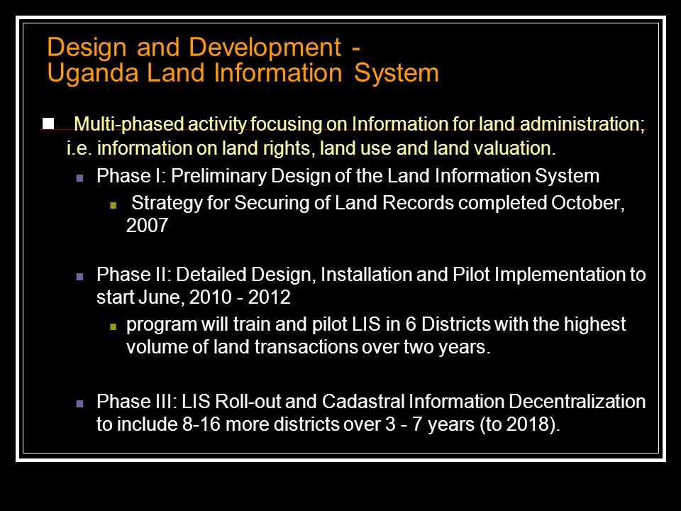 Design and Development - Uganda Land Information System Multi-phased activity focusing on Information for land administration; i.e. information on lan