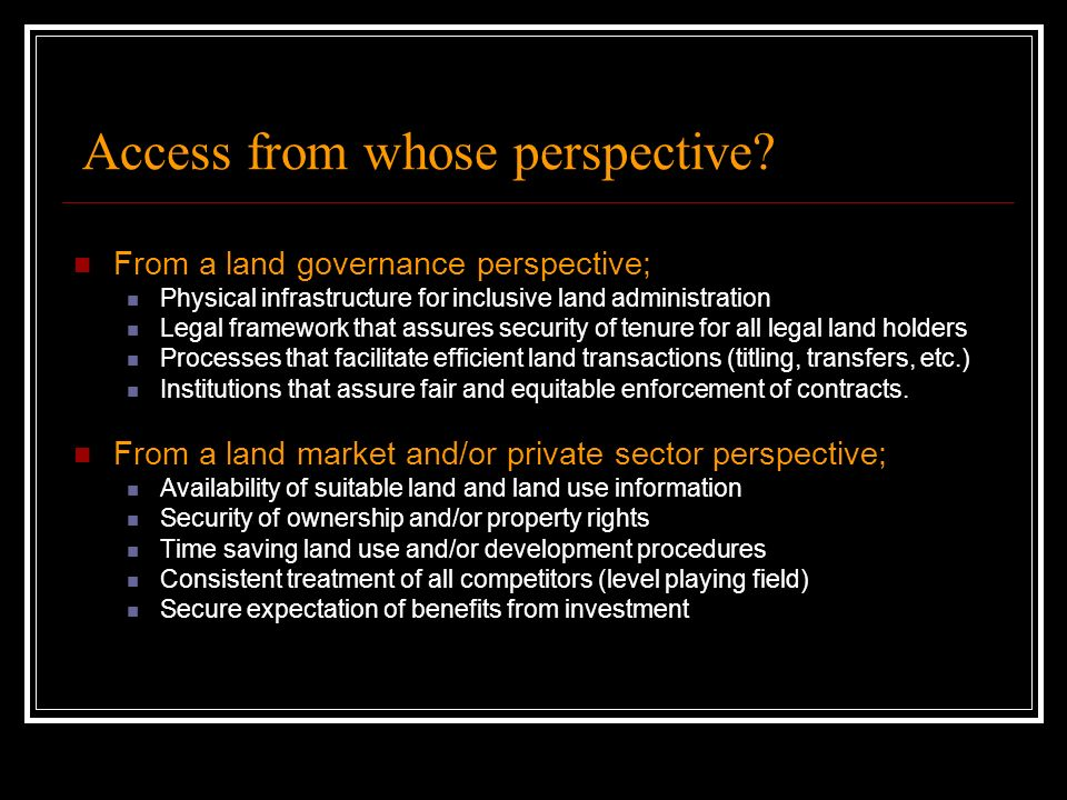 Access from whose perspective? From a land governance perspective; Physical infrastructure for inclusive land administration Legal framework that assu