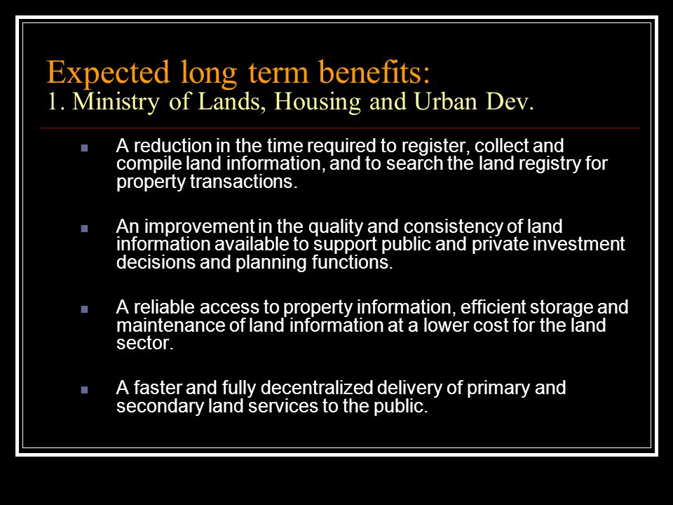 Expected long term benefits: 1. Ministry of Lands, Housing and Urban Dev.