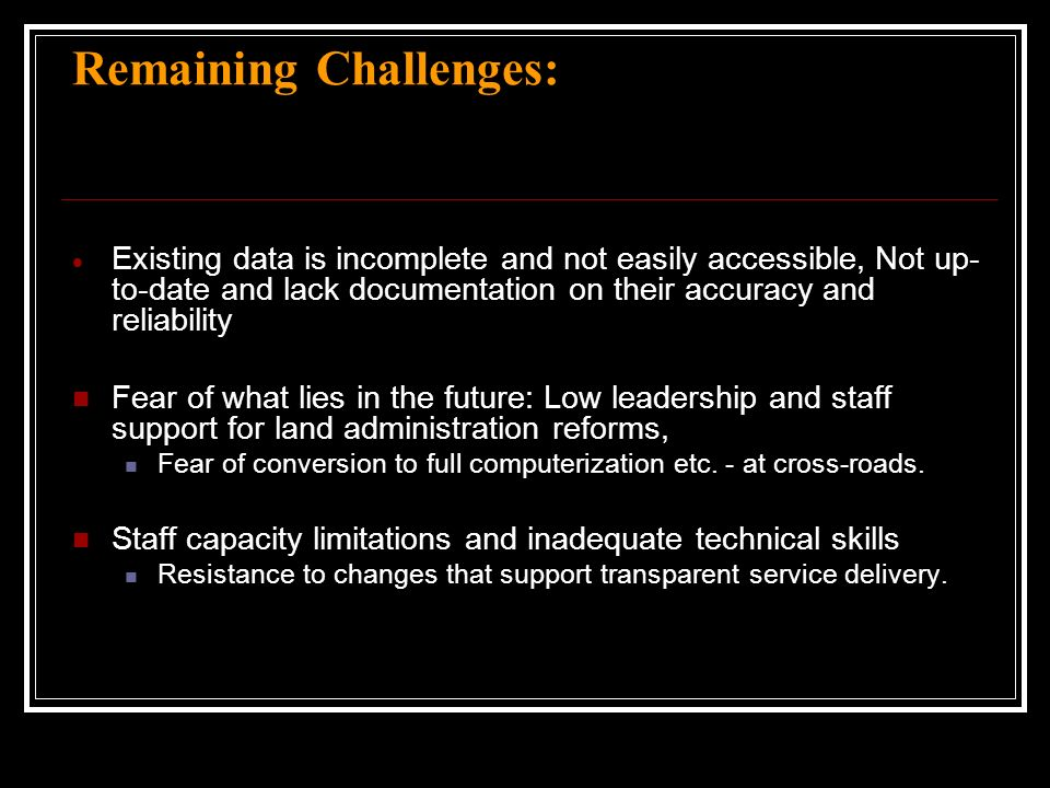 Remaining Challenges: Existing data is incomplete and not easily accessible, Not up- to-date and lack documentation on their accuracy and reliability