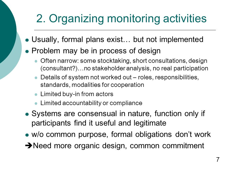 7 2. Organizing monitoring activities Usually, formal plans exist… but not implemented Problem may be in process of design Often narrow: some stocktak