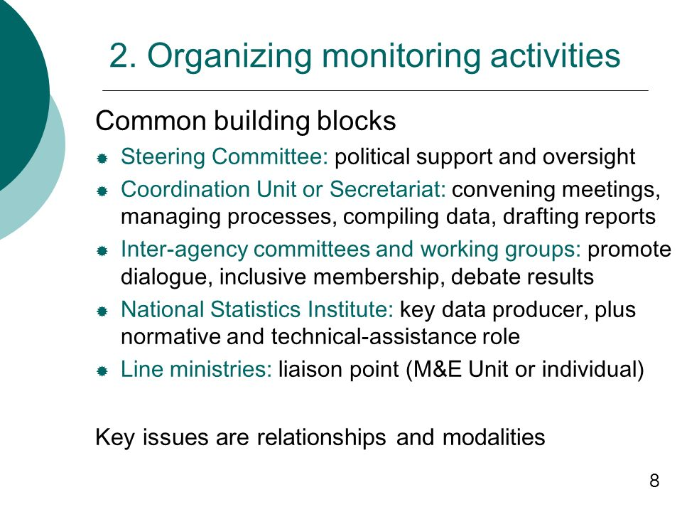 8 2. Organizing monitoring activities Common building blocks Steering Committee: political support and oversight Coordination Unit or Secretariat: con