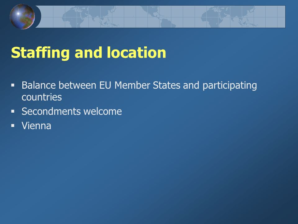 Staffing and location Balance between EU Member States and participating countries Secondments welcome Vienna