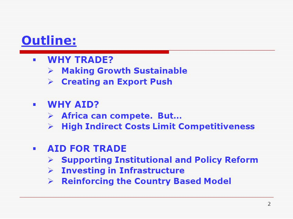 2 Outline: WHY TRADE. Making Growth Sustainable Creating an Export Push WHY AID.