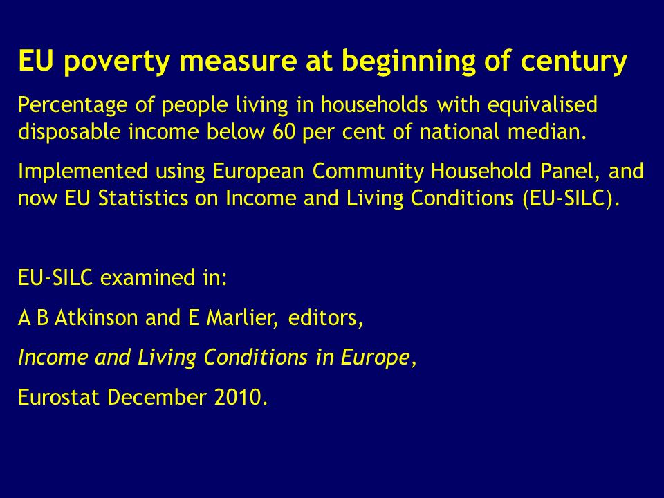 EU poverty measure at beginning of century Percentage of people living in households with equivalised disposable income below 60 per cent of national median.