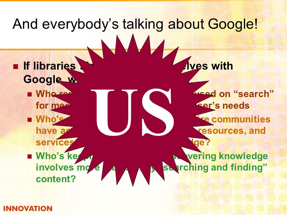 And everybodys talking about Google! If libraries simply align themselves with Google, what are they missing? Who remembers that Google is focused on