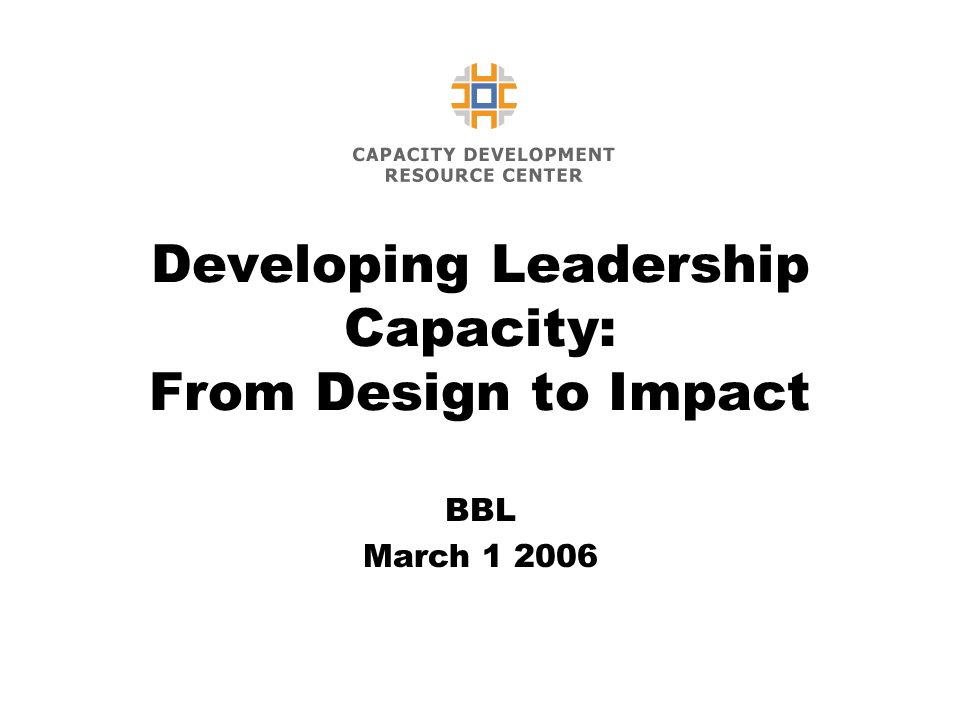 Developing Leadership Capacity: From Design to Impact BBL March 1 2006